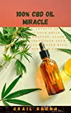 100% CBD Oil Miracle: Manage Pain, Improve Your Mood, Boost Your Brain, Fight Inflammation, Clear Yo...