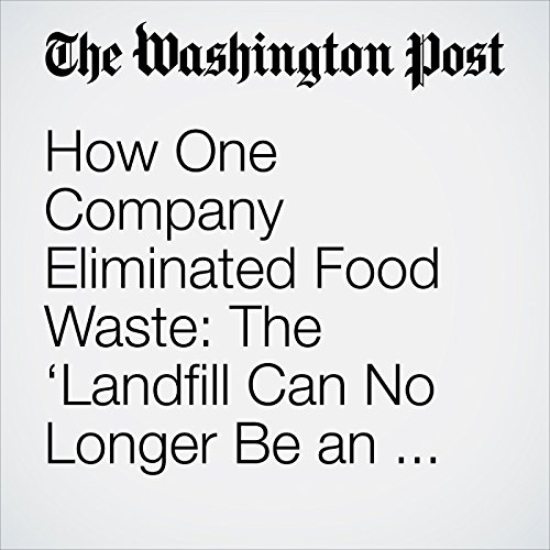 How One Company Eliminated Food Waste: The 'Landfill Can No Longer Be an Option.' copertina
