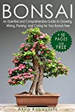 BONSAI : An Essential and Comprehensive Guide to Growing, Wiring, Pruning and Caring for Your Bonsai Tree (English Edition)