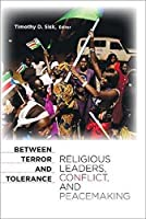 Between Terror and Tolerance: Religious Leaders, Conflict, and Peacemaking