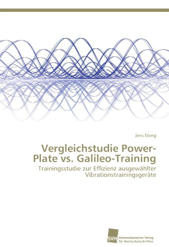 Vergleichstudie Power-Plate vs. Galileo-Training: Trainingsstudie zur Effizienz ausgewählter Vibrationstrainingsgeräte