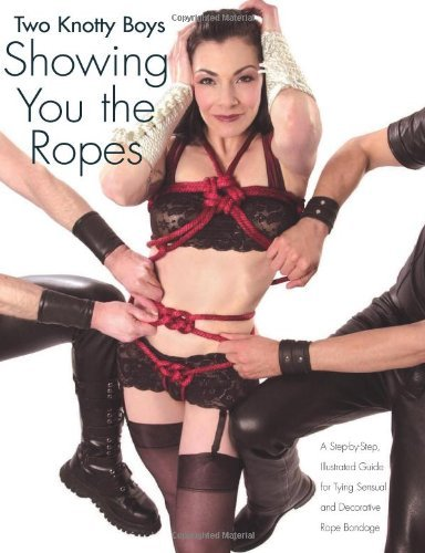 Two Knotty Boys Showing You the Ropes: A Step-by-step, Illustrated Guide to Tying Sensual and Decorative Rope Bondage (English Edition)