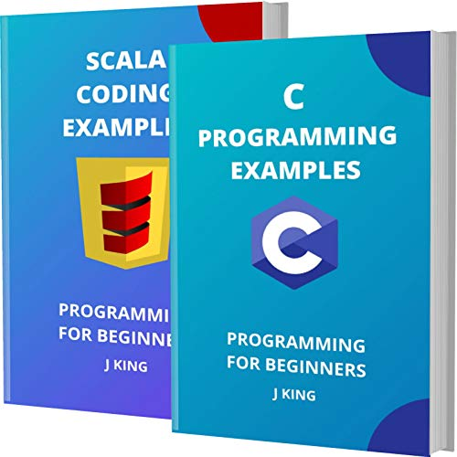 C AND SCALA PROGRAMMING EXAMPLES: PROGRAMMING FOR BEGINNERS (English Edition)