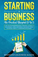 Starting A Business- The Practical Blueprint (3 in 1): Live Your Entrepreneurial Dreams, Launch A Successful Small Business+ Business Taxes & Limited Liability Companies Explained