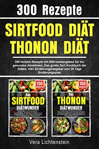 Sirtfood Diät | Thonon Diät: 300 leckere Rezepte mit Nährwertangaben für ein gesundes Abnehmen. Das große 2in1 Kochbuch der Diäten. Inkl. Ernährungsratgeber und 28 Tage Ernährungsplan