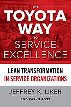 The Toyota Way to Service Excellence: Lean Transformation in Service Organizations by [Jeffrey K. Liker, Karyn Ross]