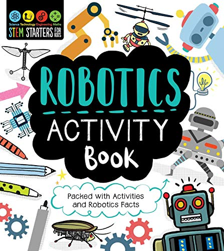 STEM Starters for Kids Robotics Activity Book: Packed with Activities and Robotics Facts