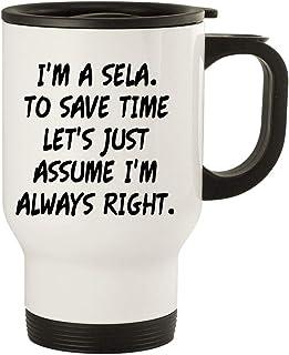 I'm A Sela. To Save Time Let's Just Assume I'm Always Right. - 14oz Stainless Steel Travel Mug, White