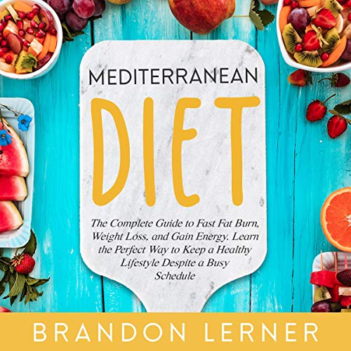 Mediterranean Diet: The Complete Guide to Fast Fat Burn, Weight Loss, and Gain Energy audiobook cover art