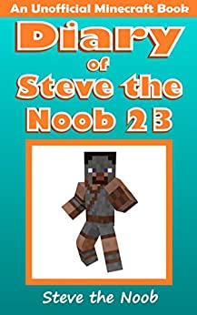 Diary of Steve the Noob 23 (An Unofficial Minecraft Book) (Diary of Steve the Noob Collection) by [Steve the Noob]