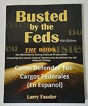 Como Defender Tus Cargos Federales: Manual Para Acusados Arrestados Por Los Federales (Spanish Edition)