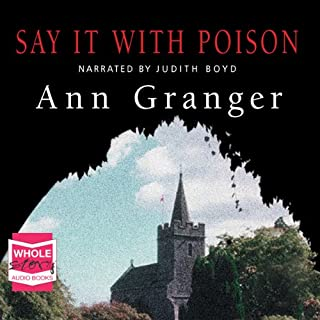 Say It With Poison, Mitchell and Markby Village, Book 1                   By:                                                                                                                                 Ann Granger                               Narrated by:                                                                                                                                 Judith Boyd                      Length: 8 hrs     112 ratings     Overall 4.1