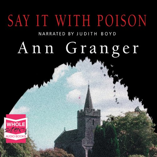 Say It With Poison, Mitchell and Markby Village, Book 1                   By:                                                                                                                                 Ann Granger                               Narrated by:                                                                                                                                 Judith Boyd                      Length: 8 hrs     113 ratings     Overall 4.1