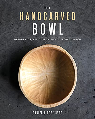 Compare Textbook Prices for The Handcarved Bowl: Design & Create Custom Bowls from Scratch  ISBN 9781951217273 by Byrd, Danielle Rose
