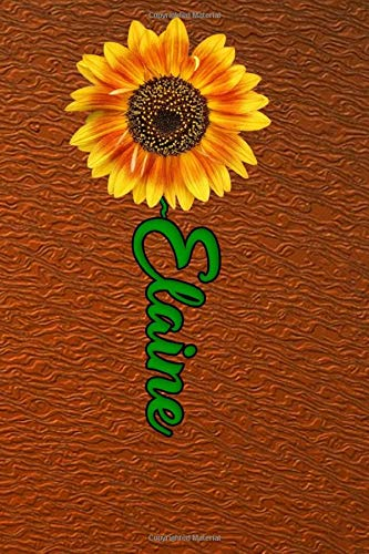 Elaine: A Great Sunflower Floral personalized Lined Notebook for Women and Girls, sunflower notebook name on cover, journal for sister moms wife named Elaine