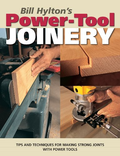 Bill Hylton's Power-Tool Joinery: Tips and Techniques for Making Strong Joints with Power Tools (Popular Woodworking)