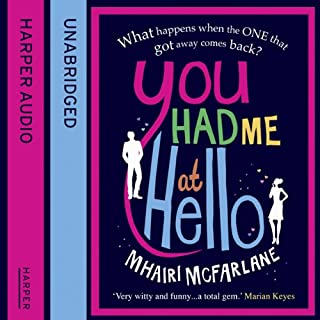 You Had Me at Hello                   By:                                                                                                                                 Mhairi McFarlane                               Narrated by:                                                                                                                                 Julie Hesmondhalgh                      Length: 10 hrs and 25 mins     20 ratings     Overall 4.3