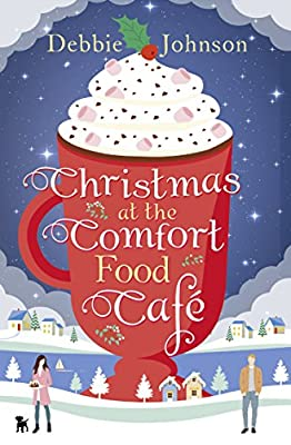 Christmas at the Comfort Food Cafe: A cosy romantic comedy to curl up with whatever the time of year (The Comfort Food Cafe, Book 2)