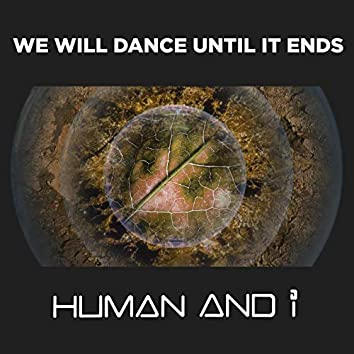 We Will Dance Until It Ends