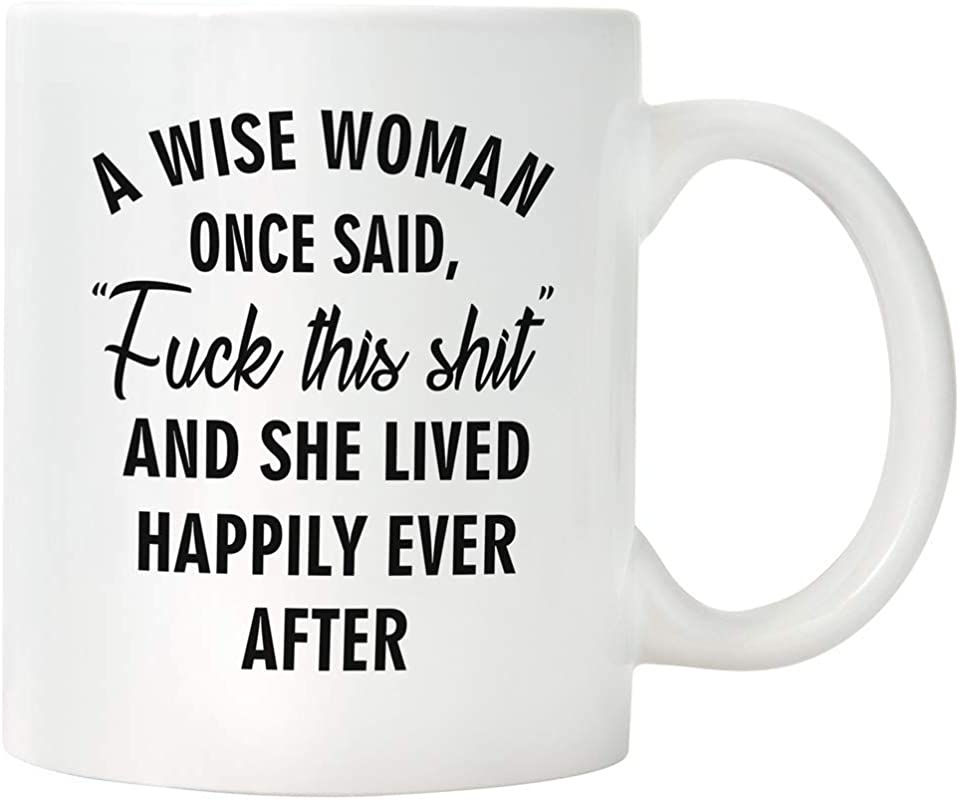 NewEleven Funny Coffee Mug For Women A Wise Woman Once Said And She Lived Happily Ever After Coffee Mug 11 Oz Sassy Novelty Cheer Up Retirement Divorce Funny Gifts For Women