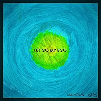 Let Go My Ego