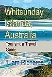 Whitsunday Islands, Australia: Tourism, a Travel Guide