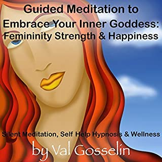 Guided Meditation to Embrace Your Inner Goddess     Femininity Strength & Happiness, Silent Meditation, Self Help Hypnosis & Wellness              By:                                                                                                                                 Val Gosselin                               Narrated by:                                                                                                                                 Val Gosselin                      Length: 3 hrs and 1 min     2 ratings     Overall 5.0