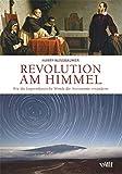 Revolution am Himmel: Wie die kopernikanische Wende die Astronomie veränderte