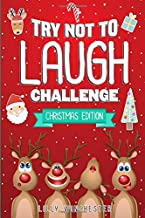 Try Not To Laugh Challenge - Christmas Edition: The Hilariously Fun and Interactive Joke Book Game For The Whole Family To Enjoy Over The Holidays!