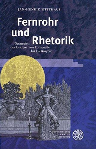 Fernrohr und Rhetorik: Strategien der Evidenz von Fontenelle bis La Bruyère (Neues Forum für Allgemeine und Vergleichende Literaturwissenschaft)