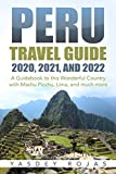 Peru Travel Guide 2020, 2021, and 2022: A Guidebook to this Wonderful Country with Machu Picchu, Lima, and much more