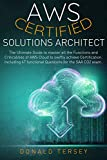 Aws Certified Solutions Architect : The Ultimate Guide to master all the Functions and Criticalities of AWS Cloud to swiftly achieve Certification. Including 47 functional Questions for