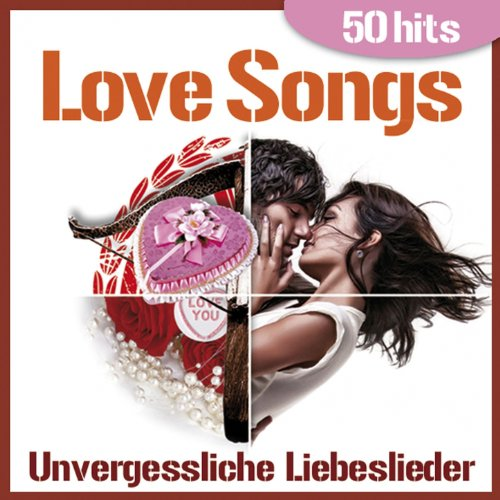 Love Songs - Unvergessliche Liebeslieder für zärtliche Momente (50 Hits)