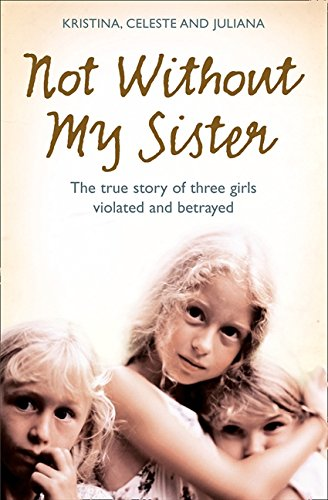 Not Without My Sister: The True Story of Three Girls...