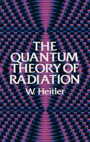 Heitler, W: The Quantum Theory of Radiation: Third Edition (Dover Books on Physics)