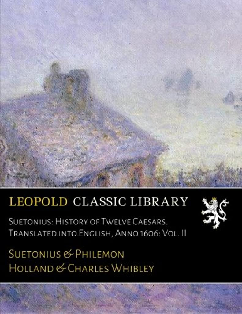 ボルト数学者中古Suetonius: History of Twelve Caesars. Translated into English, Anno 1606: Vol. II