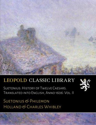 Suetonius: History of Twelve Caesars. Translated into English, Anno 1606: Vol. II