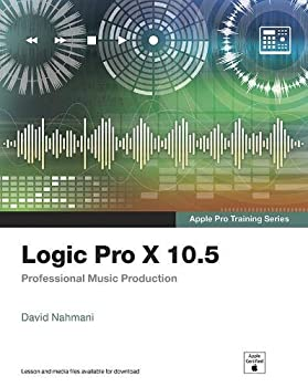 Logic Pro X 10.5 - Apple Pro Training Series  Professional Music Production
