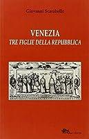 Venezia tre figlie della Repubblica Bianca Cappello Veronica Franco Arcangela Tarabotti