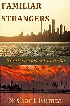 Familiar Strangers: Short Stories set in India by [Nishant Kumta]