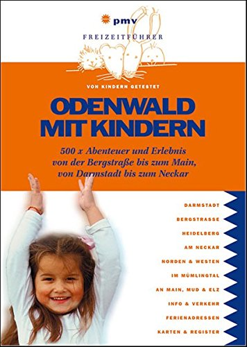 Odenwald mit Kindern: 500 x Abenteuer und Erlebnis von der Bergstraße bis zum Main, von Darmstadt bis zum Neckar