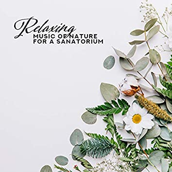 Relaxing Music of Nature for a Sanatorium – Compilation of 2019 Best Nature Music with Piano Melodies for Sanatorium, Perfect Background Sounds for Relaxation Treatments, Massages that Treat Pain, Jacuzzi Bath, Afternoon Nap