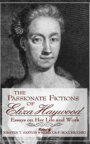 The Passionate Fictions of Eliza Haywood: Essays on Her Life and Work (English Edition)