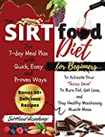 """The Sirtfood diet For Beginners: The 7-day Meal Plan with Quick, Easy, and Proven Ways to Activate Your """"Skinny Gene"""" To Burn Fat, Get Lean, and Stay Healthy Maintaining Muscle Mass- Bonus 60+ Delicious Recipes!! (2021 Edition)"""