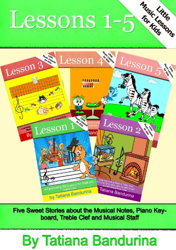 Little Music Lessons for Kids: Lessons 1-5 - Five Sweet Stories about the Musical Notes, Piano Keyboard, Treble Clef and Musical Staff (English Edition)
