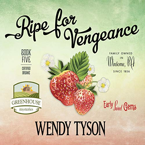 Ripe for Vengeance: A Greenhouse Mystery, Book 5