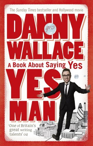 Yes Man: The Amazing Tale of What Happens When You Decide to Say... Yes by Danny Wallace(2006-04-01)
