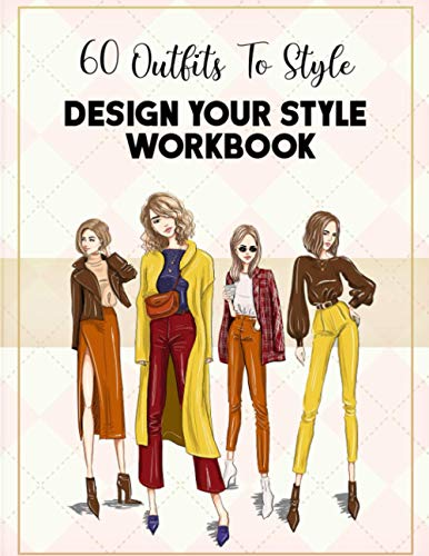 60 Outfits To Style: Design Your Style Workbook: Winter, Summer, Fall outfits and more | Curvy Fashion Sketchbook for Women for Fashion Designers or ... - Drawing Workbook for teens, and adults