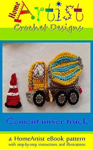 Cement Mixer Applique Pattern and Crochet Instructions by HomeArtist Designs (English Edition)