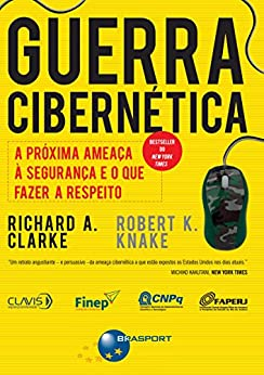 Guerra Cibernética: A próxima ameaça à segurança e o que fazer a respeito por [Richard A. Clarke, Robert K. Knake]